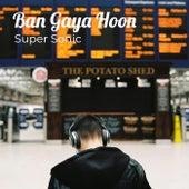 Ban Gaya Hoon von Supersonic