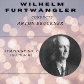 Wilhelm Furtwängler conducts Bruckner - Live in Roma von Wilhelm Furtwängler