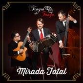Mirada Fatal by Tragos de Tango