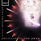 Nyman: Trysting Fields by Orchestra of the Swan