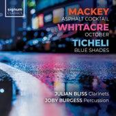 Mackey: Asphalt Cocktail | Whitacre: October | Ticheli: Blue Shades by Julian Bliss