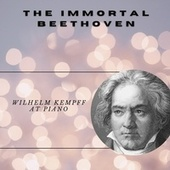 The Immortal Ludwig Van Beethoven by Wilhelm Kempff
