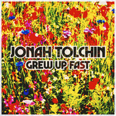 Grew Up Fast by Jonah Tolchin