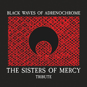 Black Waves of Adrenochrome (The Sisters of Mercy Tribute) by Various Artists