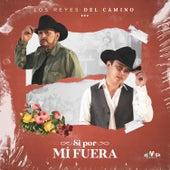 Si por Mí Fuera by Los Reyes Del Camino