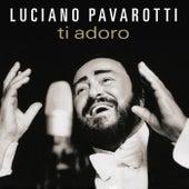 Ti Adoro by Luciano Pavarotti