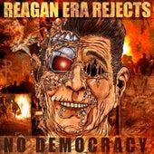 No Democracy by Regan Era Rejects