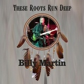 The Roots Run Deep von Billy Martin