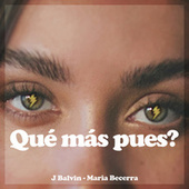 Qué Más Pues? de J. Balvin, Maria Becerra