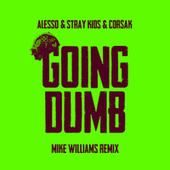 Going Dumb (with Stray Kids) (Mike Williams Remix) by Alesso