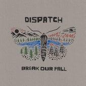 Break Our Fall von Dispatch