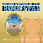 Canciones de Cuna Versiones de Juan Gabriel by Twinkle Twinkle Little Rock Star