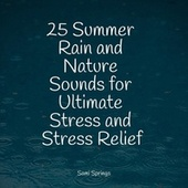 25 Summer Rain and Nature Sounds for Ultimate Stress and Stress Relief by Rain Sounds XLE Library