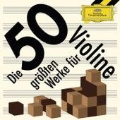 Best of Violine – Die 50 größten Werke für Violine von Various Artists