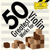 50 Greatest Works for Violin by Various Artists