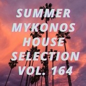 Summer Mikonos House Selection Vol.164 by Various Artists