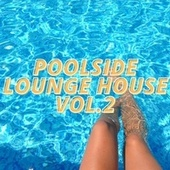 Poolside Lounge House Vol.2 by Various Artists