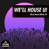 We'll House U!: Disco House Edition, Vol. 4 by Various Artists