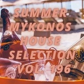 Summer Mikonos House Selection Vol.196 by Various Artists