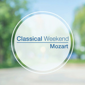 Classical Weekend: Mozart by Wolfgang Amadeus Mozart
