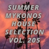 Summer Mikonos House Selection Vol.205 by Various Artists