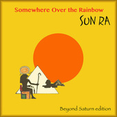 Somewhere Over the Rainbow (Expanded Edition 2021) by Sun Ra