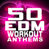 50 EDM Workout Anthems by Various Artists
