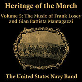 Heritage of the March, Vol. 5 - The Music of Losey and Mantagazzi by Us Navy Band