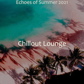 Echoes of Summer 2021 by Chillout Lounge