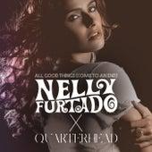All Good Things (Come To An End) (Nelly Furtado x Quarterhead) by Nelly Furtado