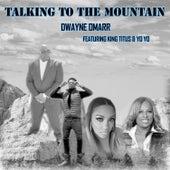 Talking to the Mountain von Dwayne Omarr
