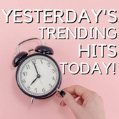 Yesterday's Trending Hits Today von Various Artists