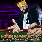 Everything's A Gamble 4 by King Magnetic