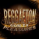 Reggaeton Guilty Pleasures de Various Artists