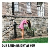 Bright as You by Our Band