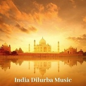 India Dilurba Music: Ethnic Instrumental Sounds for Meditation & Yoga de India Tribe Music Collection