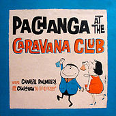 Pachanga At The Caravana Club de Charlie Palmieri