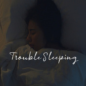Trouble Sleeping (Bedtime Relaxation Music) by Peaceful Sleep Music Collection