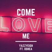 Come Love Me von Yazzyeigh