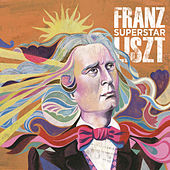 Franz Liszt - Superstar von Various Artists