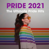 Pride 2021: The Ultimate Pride Hits by Various Artists