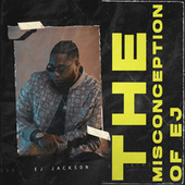 The Misconception of Ej by Ej Jackson