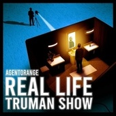 Real Life Truman Show by Agent Orange