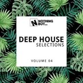 Nothing But... Deep House Selections, Vol. 04 von Various Artists