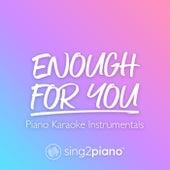 enough for you (Piano Karaoke Instrumentals) by Sing2Piano (1)