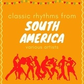 Classic Rhythms from South America von Various Artists