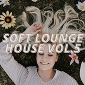 Soft Lounge House Vol.5 by Various Artists