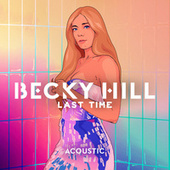 Last Time (Acoustic) by Becky Hill