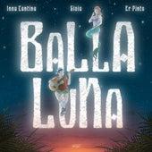 Balla Luna (feat. Gioia,Er Pinto) di Inna Cantina