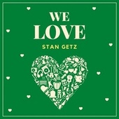 We Love Stan Getz by Stan Getz